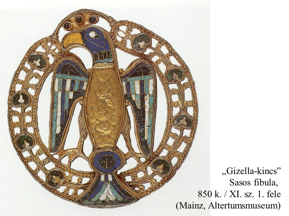 """Gizella-kincs Sasos fibula, 850 k. / XI. sz. 1. fele (Mainz, Altertumsmuseum)"