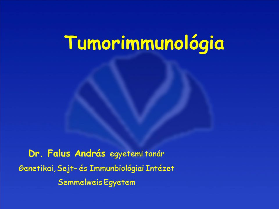 Tumorimmunológia Dr. Falus András egyetemi tanár