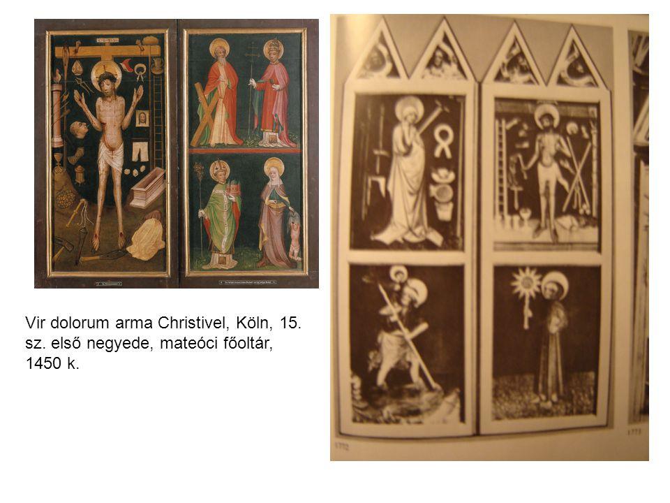 Vir dolorum arma Christivel, Köln, 15. sz