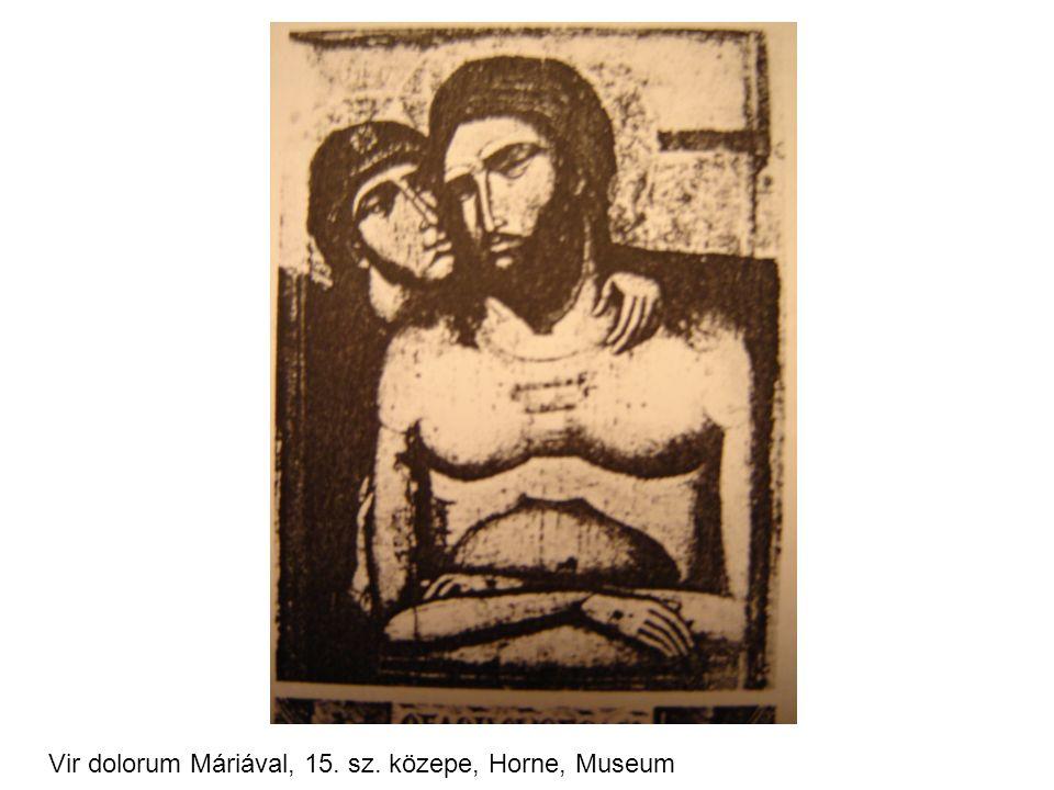 Vir dolorum Máriával, 15. sz. közepe, Horne, Museum