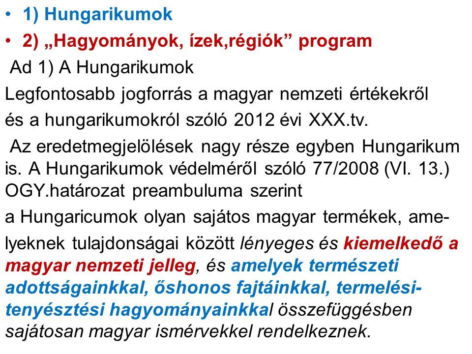 """1) Hungarikumok 2) """"Hagyományok, ízek,régiók program. Ad 1) A Hungarikumok. Legfontosabb jogforrás a magyar nemzeti értékekről."""