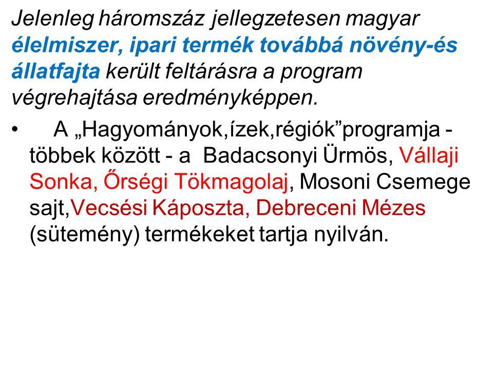 Jelenleg háromszáz jellegzetesen magyar élelmiszer, ipari termék továbbá növény-és állatfajta került feltárásra a program végrehajtása eredményképpen.