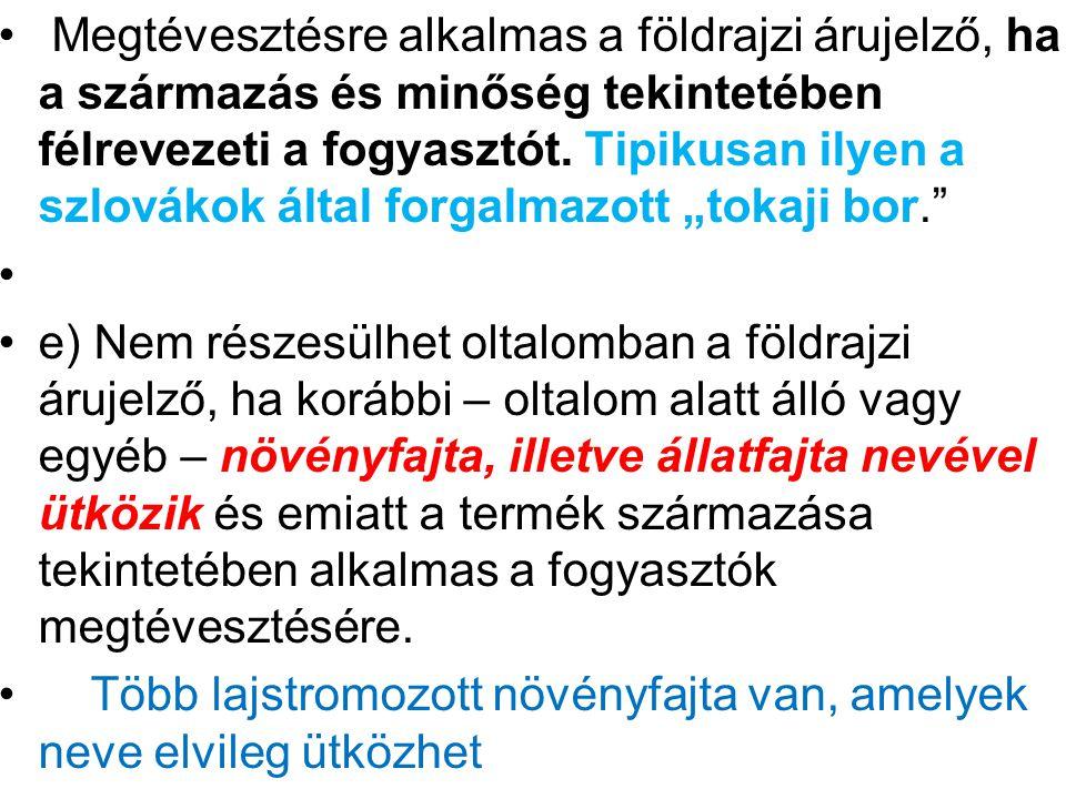 """Megtévesztésre alkalmas a földrajzi árujelző, ha a származás és minőség tekintetében félrevezeti a fogyasztót. Tipikusan ilyen a szlovákok által forgalmazott """"tokaji bor."""