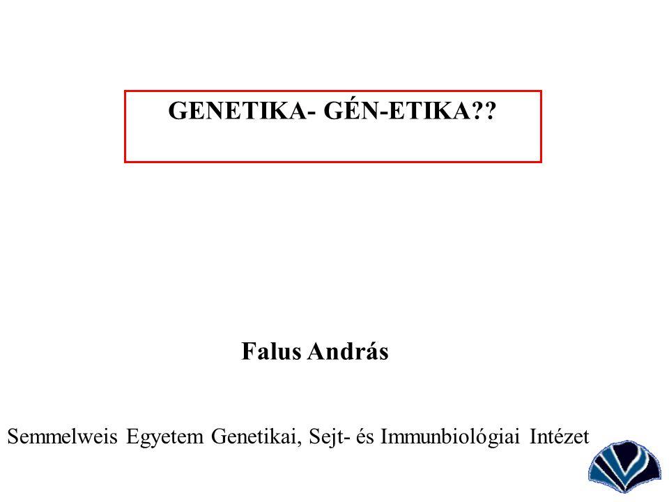 GENETIKA- GÉN-ETIKA Falus András