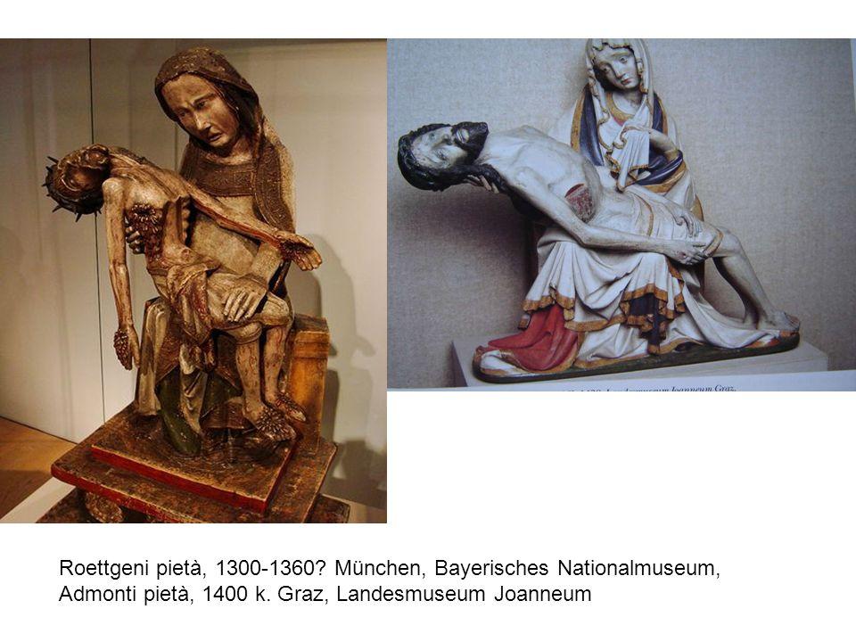 Roettgeni pietà, 1300-1360. München, Bayerisches Nationalmuseum, Admonti pietà, 1400 k.