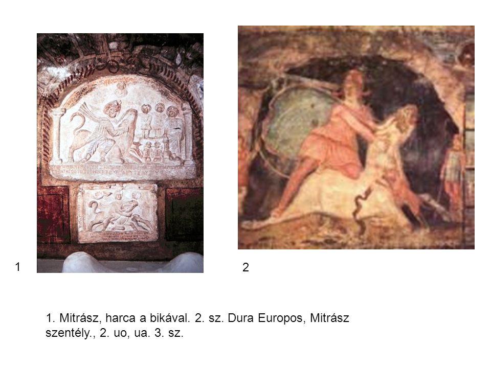 1 2 1. Mitrász, harca a bikával. 2. sz. Dura Europos, Mitrász szentély., 2. uo, ua. 3. sz.