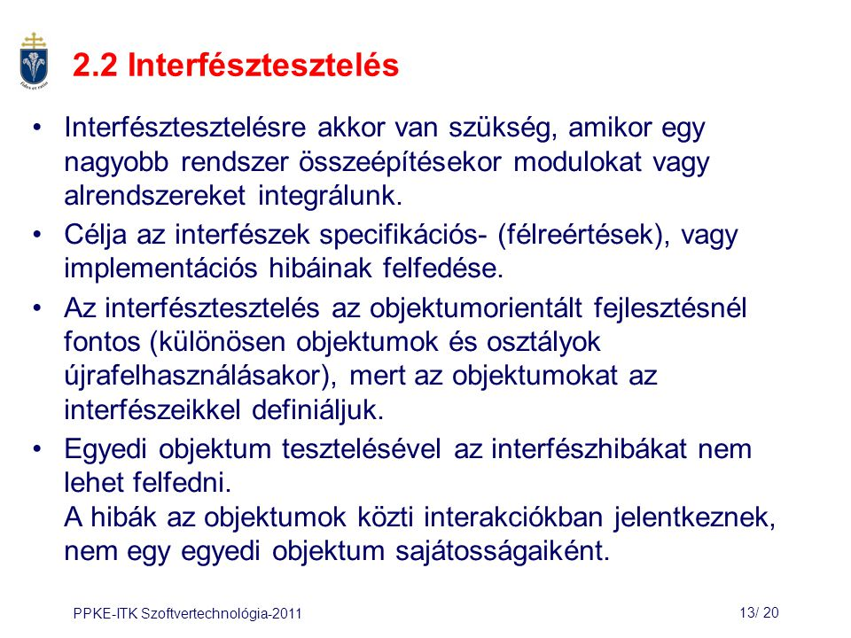 2.2 Interfésztesztelés Interfésztesztelésre akkor van szükség, amikor egy nagyobb rendszer összeépítésekor modulokat vagy alrendszereket integrálunk.