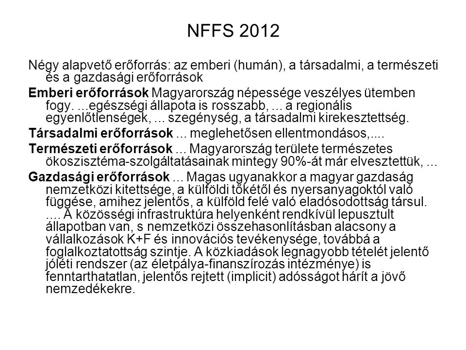 NFFS 2012 Négy alapvető erőforrás: az emberi (humán), a társadalmi, a természeti és a gazdasági erőforrások.