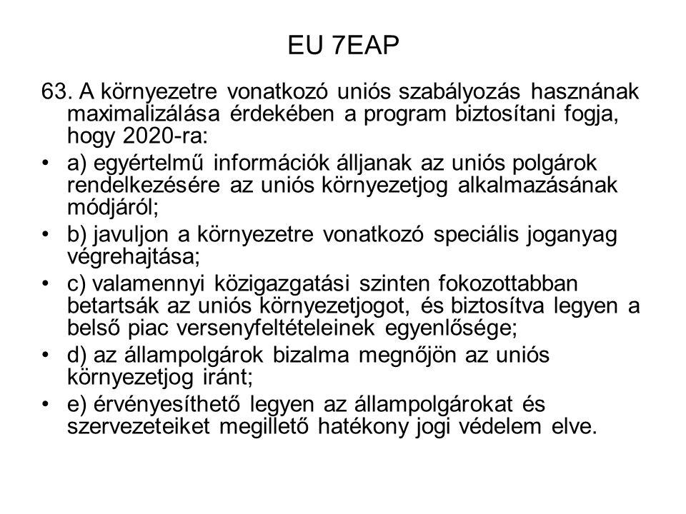 EU 7EAP 63. A környezetre vonatkozó uniós szabályozás hasznának maximalizálása érdekében a program biztosítani fogja, hogy 2020-ra:
