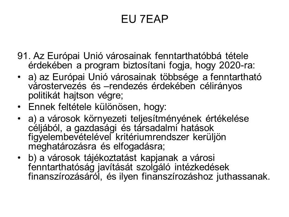 EU 7EAP 91. Az Európai Unió városainak fenntarthatóbbá tétele érdekében a program biztosítani fogja, hogy 2020-ra: