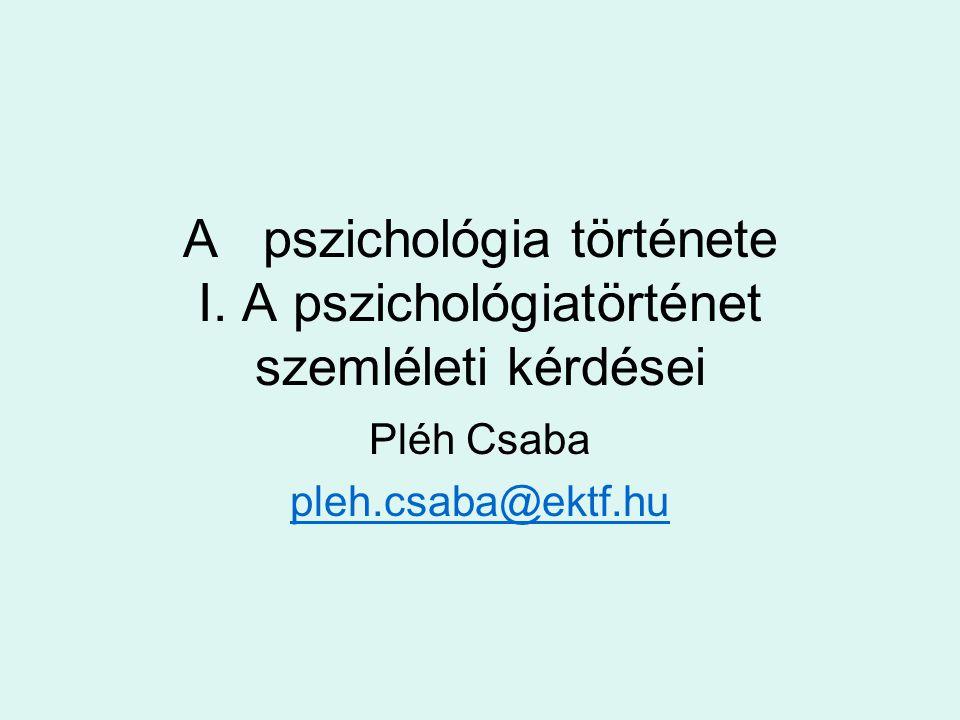 A pszichológia története I. A pszichológiatörténet szemléleti kérdései