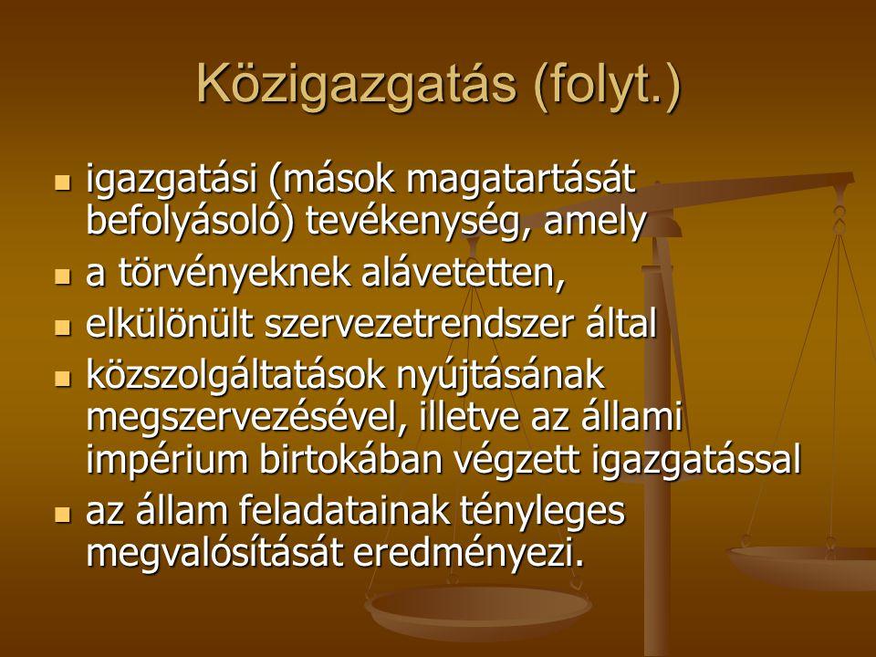 Közigazgatás (folyt.) igazgatási (mások magatartását befolyásoló) tevékenység, amely. a törvényeknek alávetetten,
