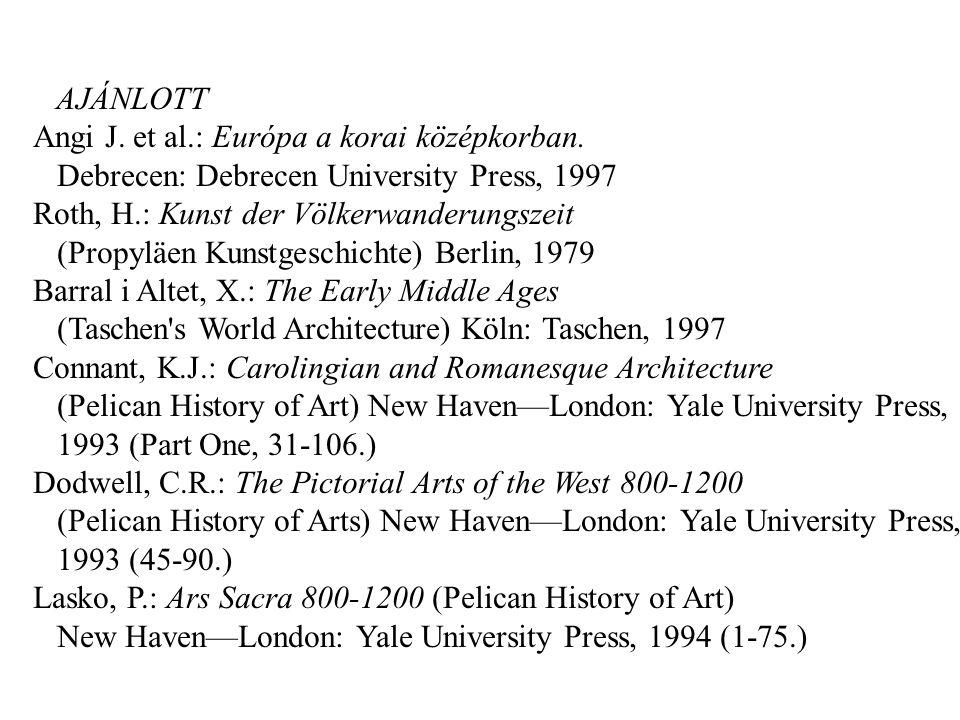 AJÁNLOTT Angi J. et al.: Európa a korai középkorban. Debrecen: Debrecen University Press, 1997. Roth, H.: Kunst der Völkerwanderungszeit.