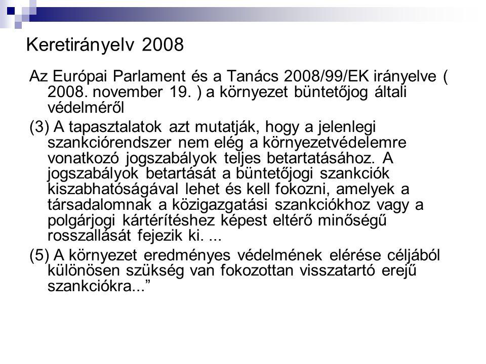 Keretirányelv 2008 Az Európai Parlament és a Tanács 2008/99/EK irányelve ( 2008. november 19. ) a környezet büntetőjog általi védelméről.