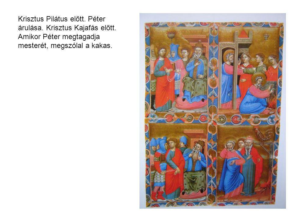 Krisztus Pilátus előtt. Péter árulása. Krisztus Kajafás előtt