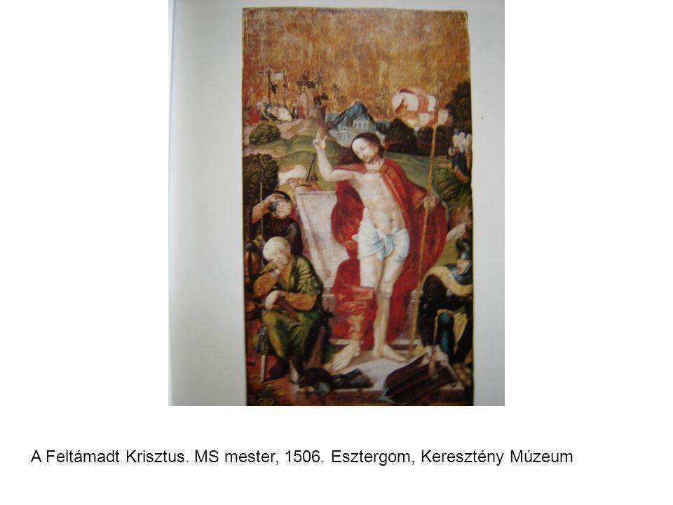 A Feltámadt Krisztus. MS mester, 1506. Esztergom, Keresztény Múzeum