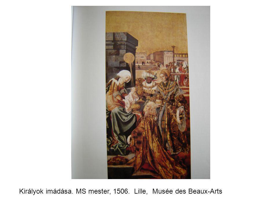 Királyok imádása. MS mester, 1506. Lille, Musée des Beaux-Arts