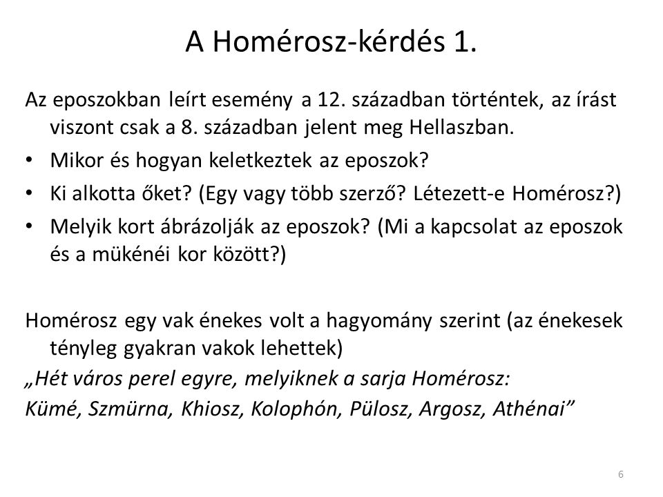 A Homérosz-kérdés 1. Az eposzokban leírt esemény a 12. században történtek, az írást viszont csak a 8. században jelent meg Hellaszban.