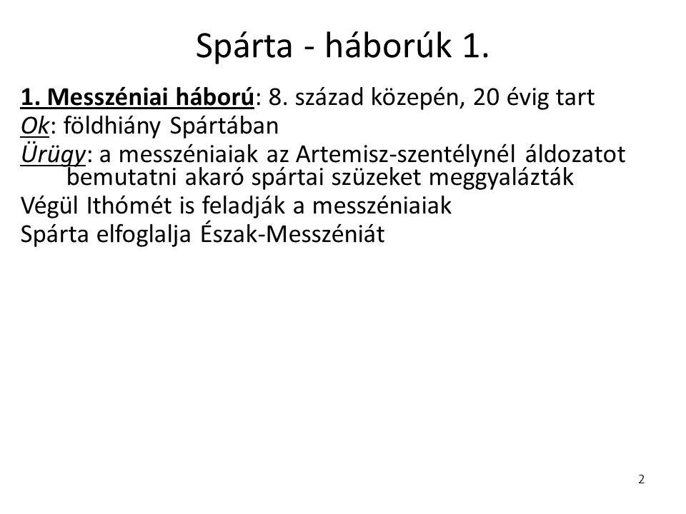 Spárta - háborúk 1. 1. Messzéniai háború: 8. század közepén, 20 évig tart. Ok: földhiány Spártában.