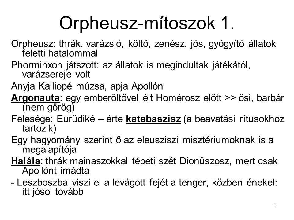 Orpheusz-mítoszok 1. Orpheusz: thrák, varázsló, költő, zenész, jós, gyógyító állatok feletti hatalommal.