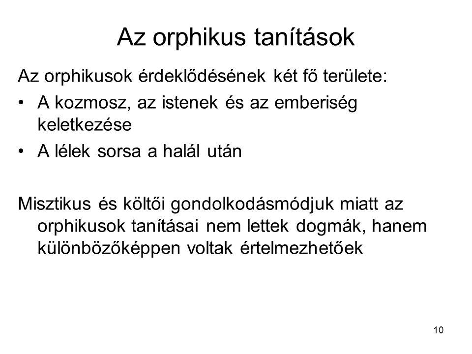 Az orphikus tanítások Az orphikusok érdeklődésének két fő területe: