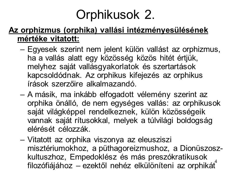 Orphikusok 2. Az orphizmus (orphika) vallási intézményesülésének mértéke vitatott:
