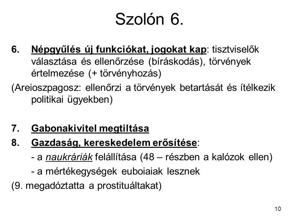 Szolón 6. Népgyűlés új funkciókat, jogokat kap: tisztviselők választása és ellenőrzése (bíráskodás), törvények értelmezése (+ törvényhozás)