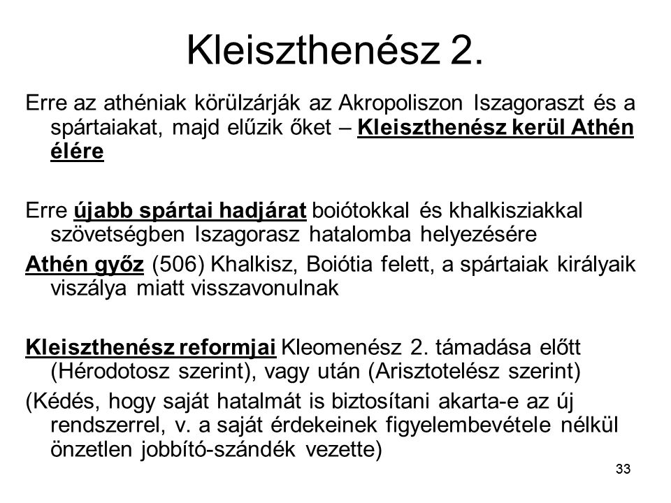 Kleiszthenész 2. Erre az athéniak körülzárják az Akropoliszon Iszagoraszt és a spártaiakat, majd elűzik őket – Kleiszthenész kerül Athén élére.