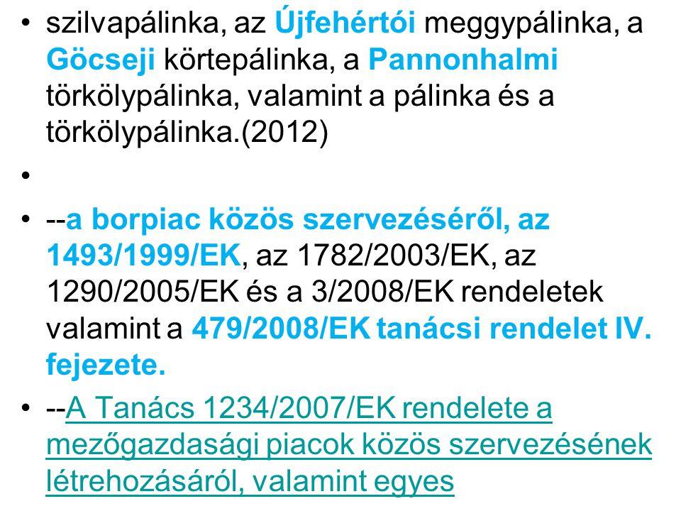 szilvapálinka, az Újfehértói meggypálinka, a Göcseji körtepálinka, a Pannonhalmi törkölypálinka, valamint a pálinka és a törkölypálinka.(2012)
