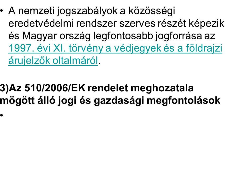 A nemzeti jogszabályok a közösségi eredetvédelmi rendszer szerves részét képezik és Magyar ország legfontosabb jogforrása az 1997. évi XI. törvény a védjegyek és a földrajzi árujelzők oltalmáról.