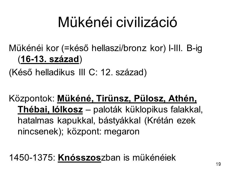 Mükénéi civilizáció Mükénéi kor (=késő hellaszi/bronz kor) I-III. B-ig (16-13. század) (Késő helladikus III C: 12. század)