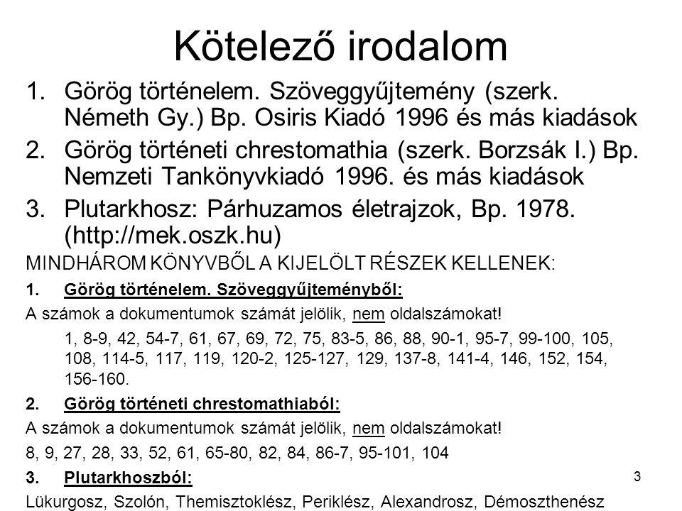 Kötelező irodalom Görög történelem. Szöveggyűjtemény (szerk. Németh Gy.) Bp. Osiris Kiadó 1996 és más kiadások.