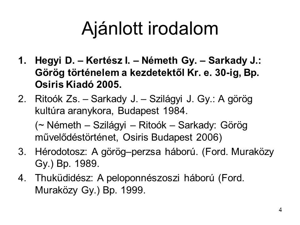 Ajánlott irodalom Hegyi D. – Kertész I. – Németh Gy. – Sarkady J.: Görög történelem a kezdetektől Kr. e. 30-ig, Bp. Osiris Kiadó 2005.