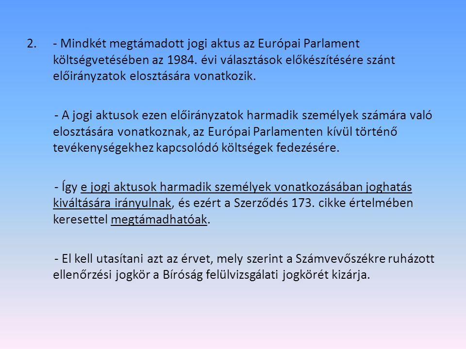 - Mindkét megtámadott jogi aktus az Európai Parlament költségvetésében az 1984. évi választások előkészítésére szánt előirányzatok elosztására vonatkozik.