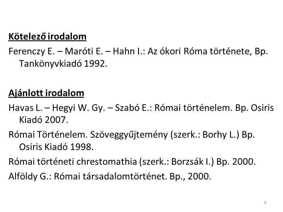 Kötelező irodalom Ferenczy E. – Maróti E. – Hahn I.: Az ókori Róma története, Bp. Tankönyvkiadó 1992.