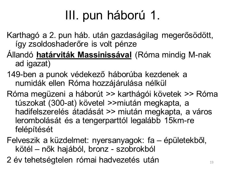 III. pun háború 1. Karthagó a 2. pun háb. után gazdaságilag megerősödött, így zsoldoshaderőre is volt pénze.