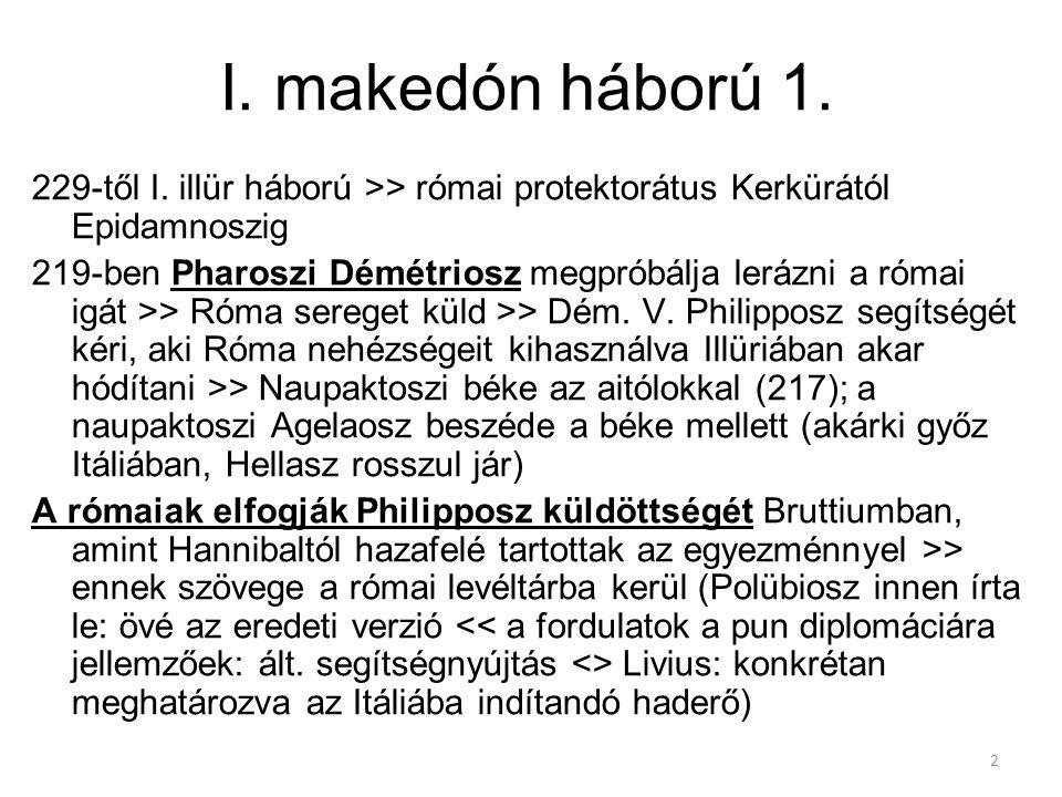 I. makedón háború 1. 229-től I. illür háború >> római protektorátus Kerkürától Epidamnoszig.