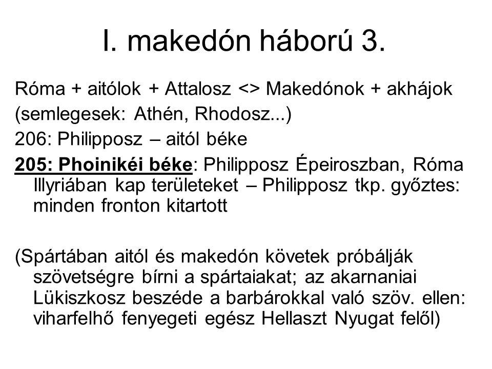 I. makedón háború 3. Róma + aitólok + Attalosz <> Makedónok + akhájok. (semlegesek: Athén, Rhodosz...)