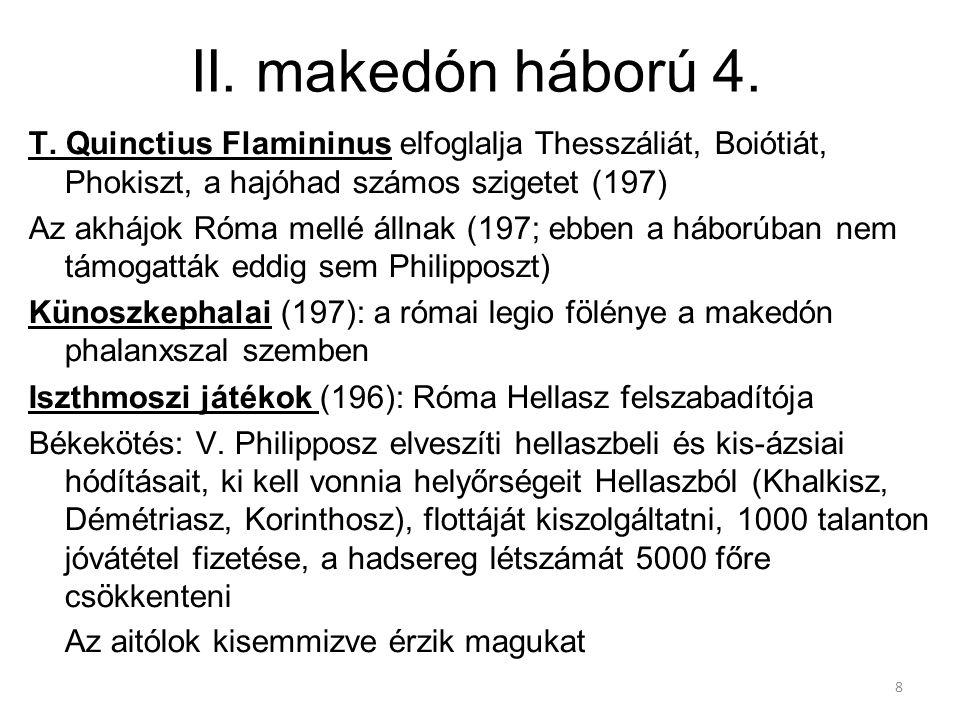 II. makedón háború 4. T. Quinctius Flamininus elfoglalja Thesszáliát, Boiótiát, Phokiszt, a hajóhad számos szigetet (197)