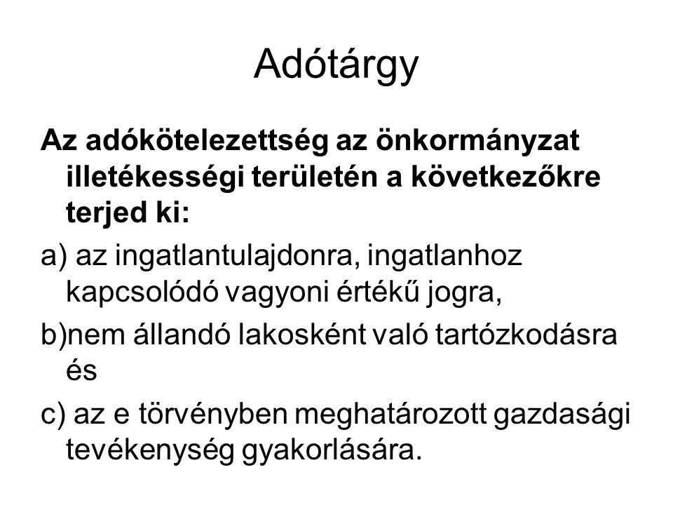 Adótárgy Az adókötelezettség az önkormányzat illetékességi területén a következőkre terjed ki: