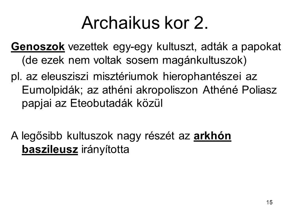 Archaikus kor 2. Genoszok vezettek egy-egy kultuszt, adták a papokat (de ezek nem voltak sosem magánkultuszok)
