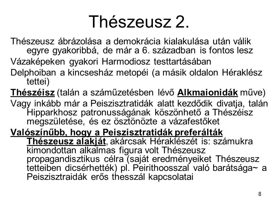 Thészeusz 2. Thészeusz ábrázolása a demokrácia kialakulása után válik egyre gyakoribbá, de már a 6. században is fontos lesz.