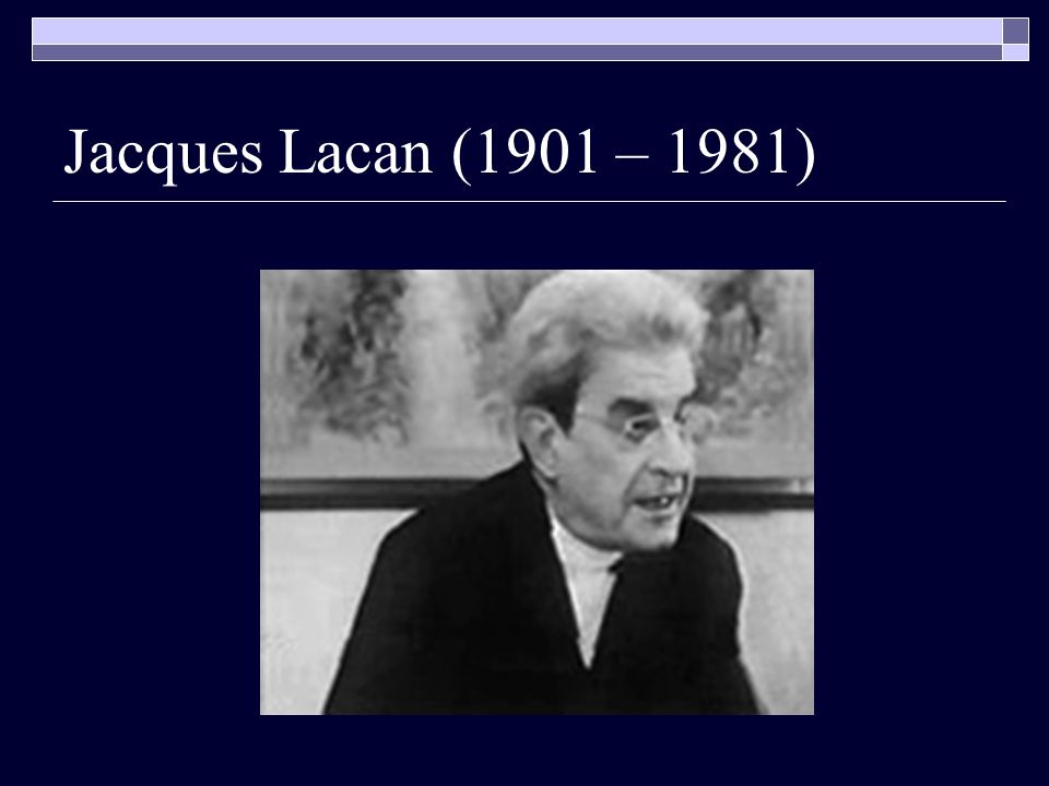 Jacques Lacan (1901 – 1981)