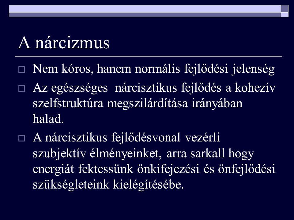 A nárcizmus Nem kóros, hanem normális fejlődési jelenség