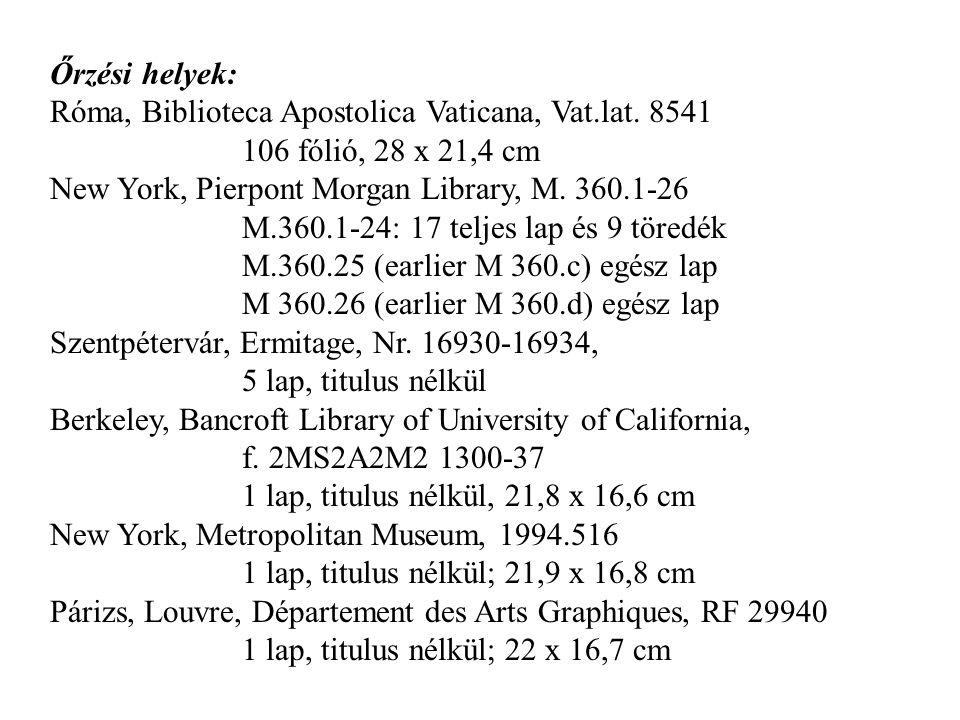 Őrzési helyek: Róma, Biblioteca Apostolica Vaticana, Vat.lat. 8541. 106 fólió, 28 x 21,4 cm. New York, Pierpont Morgan Library, M. 360.1-26.