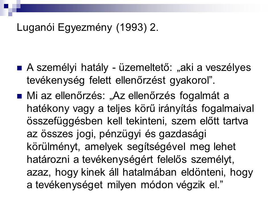 """Luganói Egyezmény (1993) 2. A személyi hatály - üzemeltető: """"aki a veszélyes tevékenység felett ellenőrzést gyakorol ."""