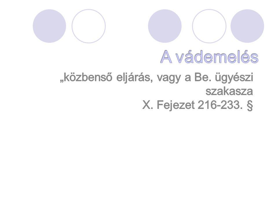 """""""közbenső eljárás, vagy a Be. ügyészi szakasza X. Fejezet 216-233. §"""