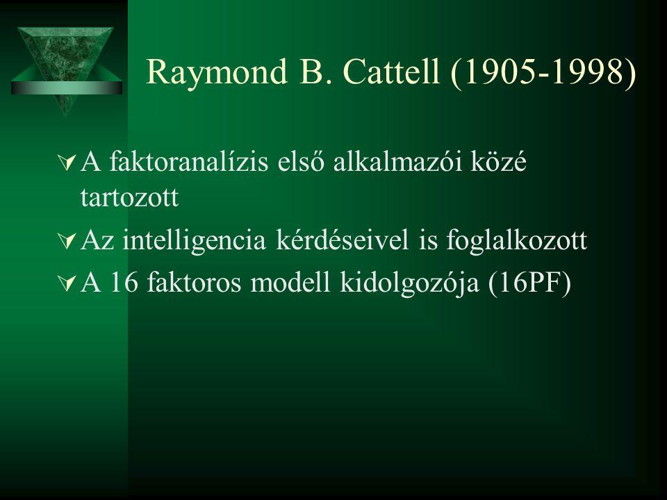 Raymond B. Cattell (1905-1998) A faktoranalízis első alkalmazói közé tartozott. Az intelligencia kérdéseivel is foglalkozott.