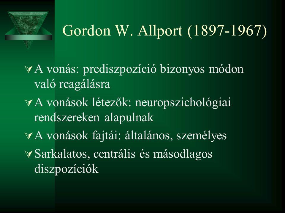 Gordon W. Allport (1897-1967) A vonás: prediszpozíció bizonyos módon való reagálásra. A vonások létezők: neuropszichológiai rendszereken alapulnak.