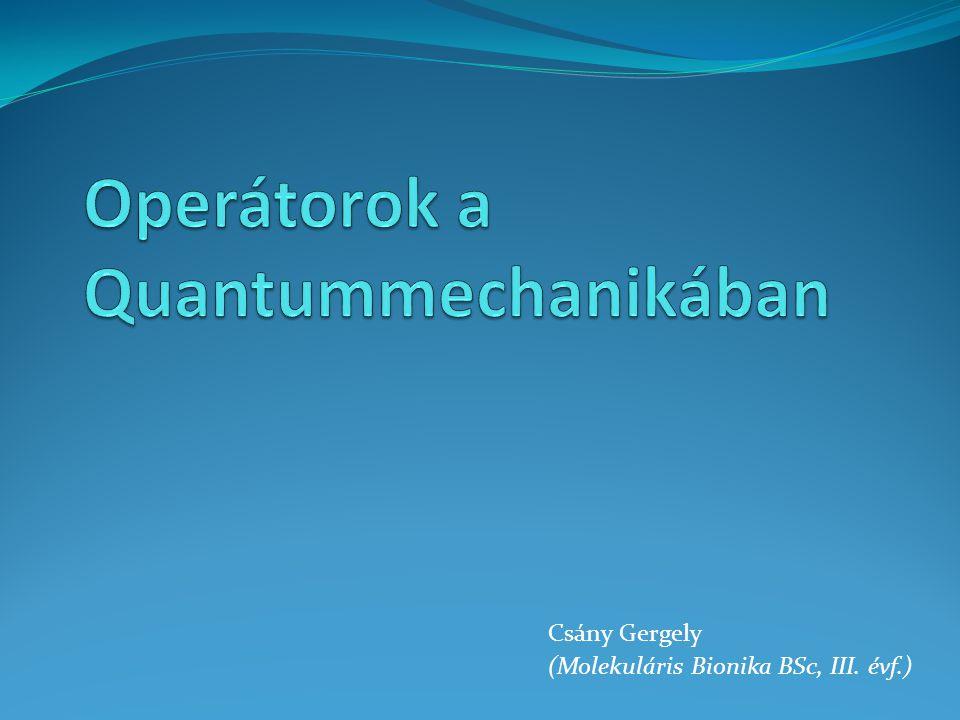 Operátorok a Quantummechanikában